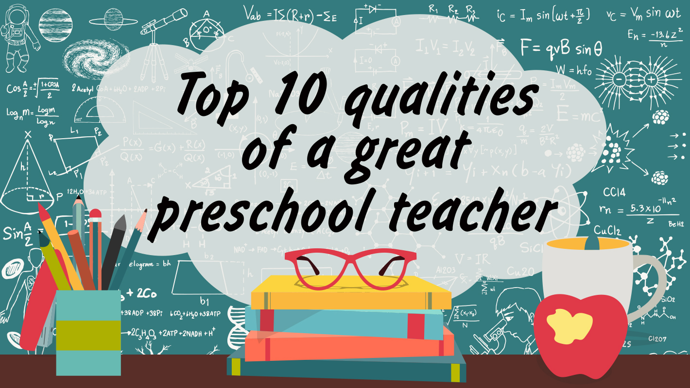 Top 10 qualities of a great preschool teacher
