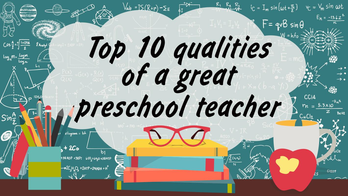 Top 10 qualities of a great preschool teacher